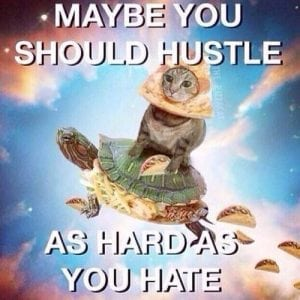 hustle as hard as you hate