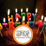Fridays @ Five: Birthday Edition (April 28, 2017)